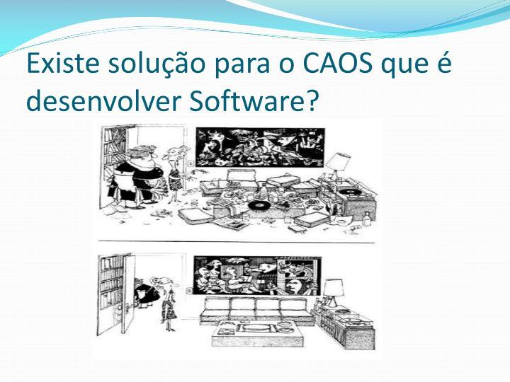 Existe solução para o CAOS que é desenvolver Software?