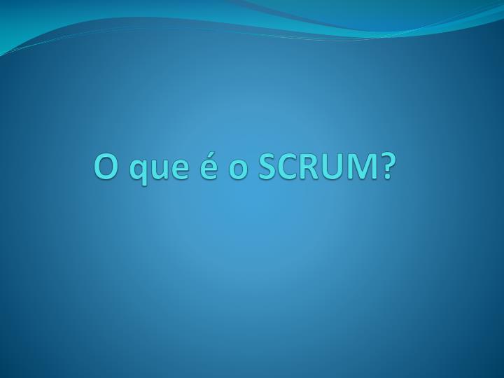 O que é o SCRUM?