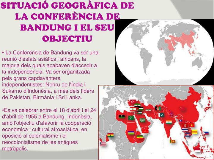 SITUACIÓ GEOGRÀFICA DE LA CONFERÈNCIA DE BANDUNG I EL SEU OBJECTIU