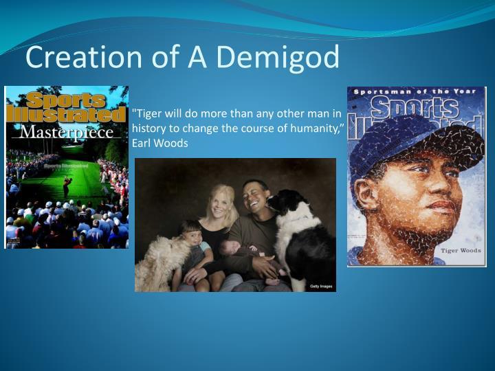 Creation of A Demigod