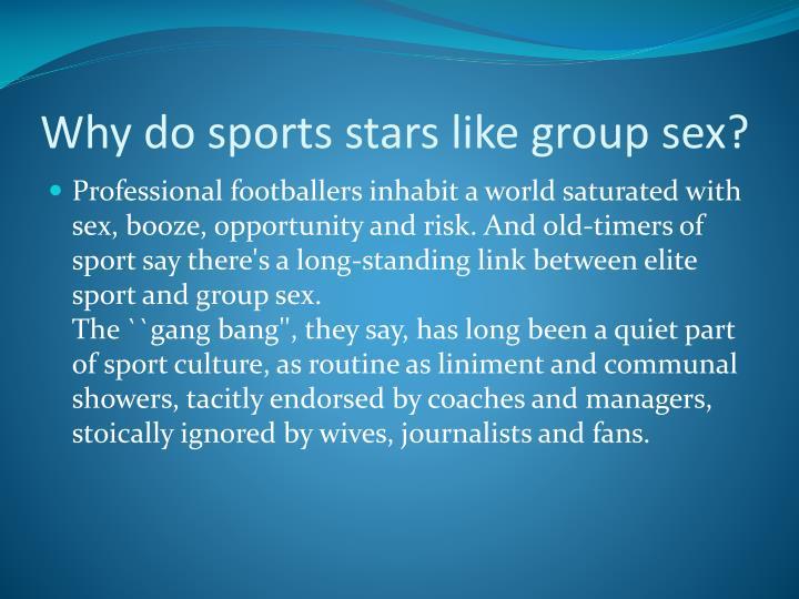 Why do sports stars like group sex?