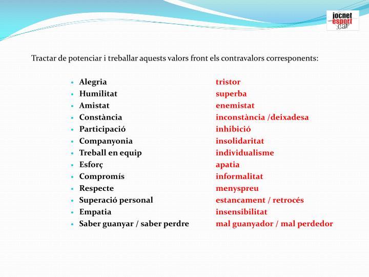 Tractar de potenciar i treballar aquests valors front els contravalors corresponents: