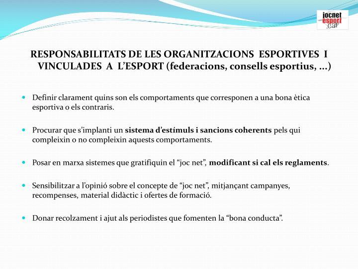 RESPONSABILITATS DE LES ORGANITZACIONS  ESPORTIVES  I VINCULADES  A  LESPORT (federacions, consells esportius, ...)
