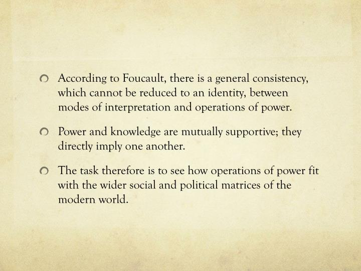 According to Foucault, there is a general consistency, which cannot