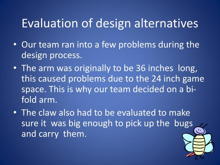 Evaluation of design alternatives