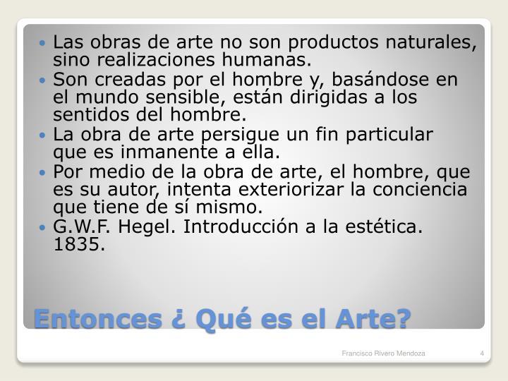 Las obras de arte no son productos naturales, sino realizaciones humanas.