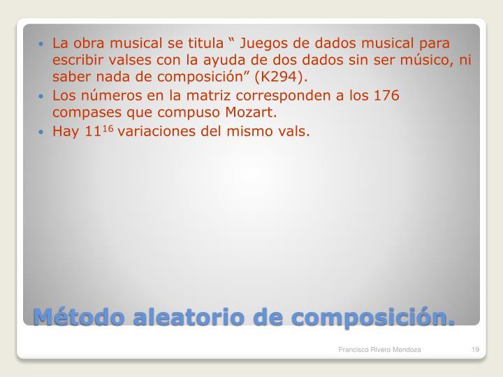 """La obra musical se titula """" Juegos de dados musical para escribir valses con la ayuda de dos dados sin ser músico, ni saber nada de composición"""" (K294)."""