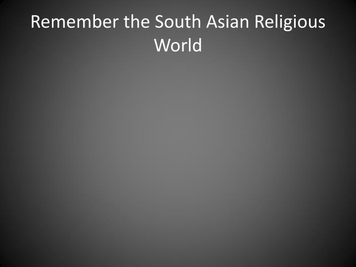 Remember the South Asian Religious World