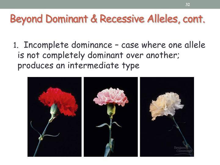 Beyond Dominant & Recessive Alleles, cont.
