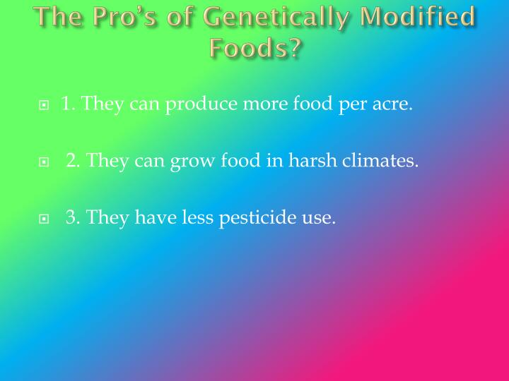 The Pro's of Genetically Modified Foods?