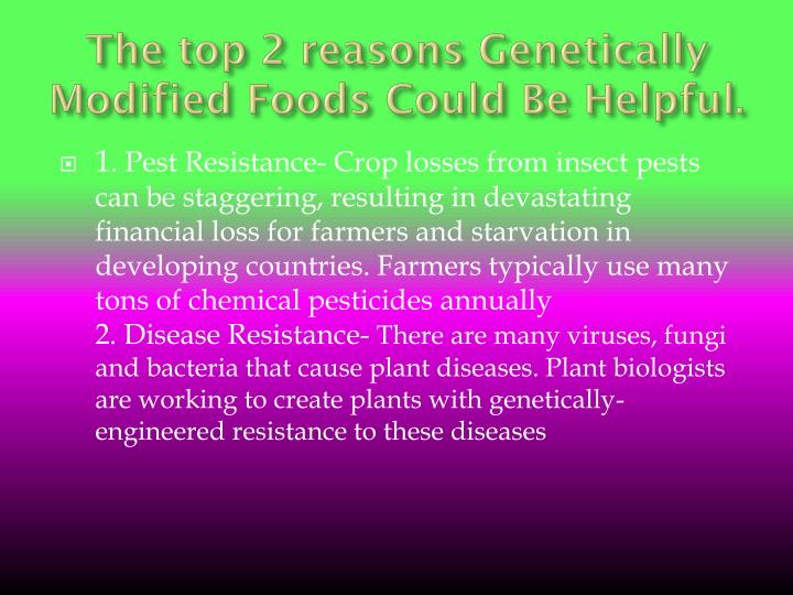 The top 2 reasons Genetically Modified Foods Could Be Helpful.