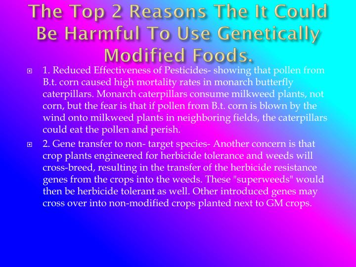 The Top 2 Reasons The It Could Be Harmful To Use Genetically Modified Foods.