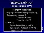estenose a rtica fisiopatologia iv
