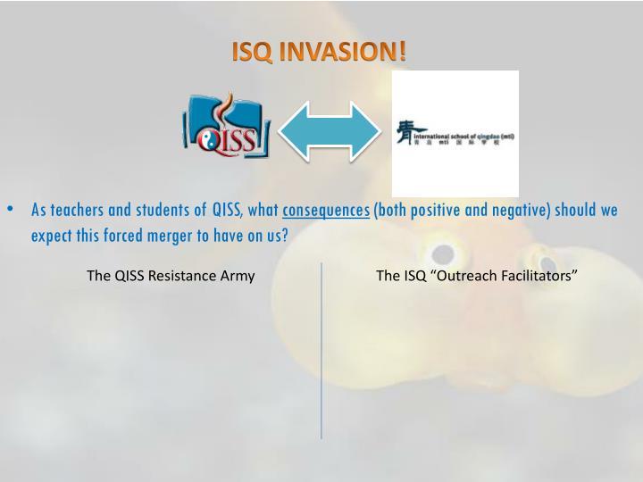 ISQ INVASION!