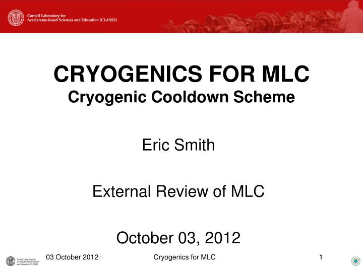 Cryogenics for mlc cryogenic cooldown scheme