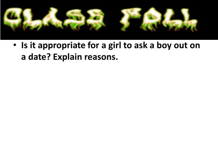 Is it appropriate for a girl to ask a boy out on a date? Explain reasons.