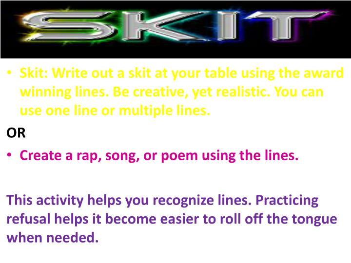 Skit: Write out a skit at your table using the award winning lines. Be creative, yet realistic. You can use one line or multiple lines.