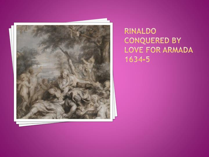 Rinaldo conquered by Love for Armada