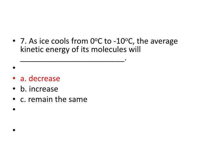 7. As ice cools from 0