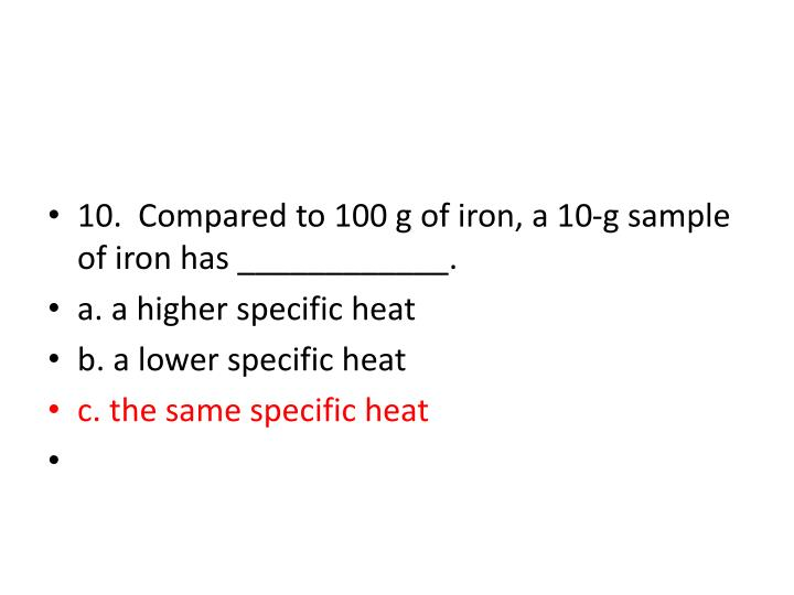 10.  Compared to 100 g of iron, a 10-g sample of iron has ____________.