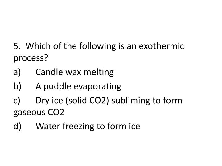 5.  Which of the following is an exothermic process?