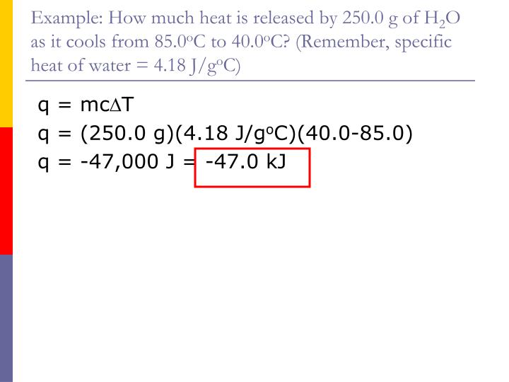 Example: How much heat is released by 250.0 g of H