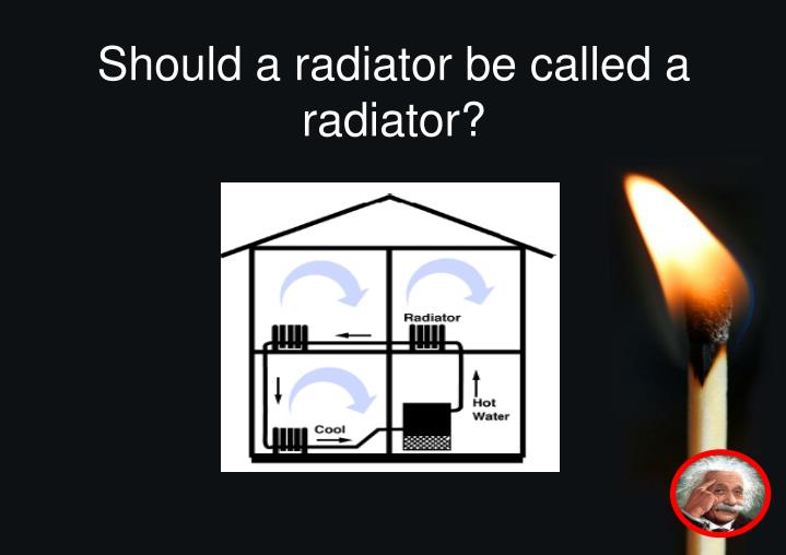 Should a radiator be called a radiator?