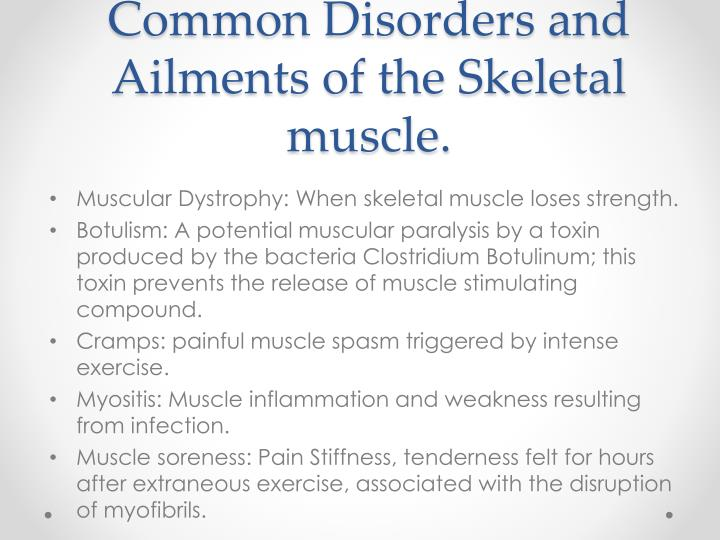 Common Disorders and Ailments of the Skeletal muscle.