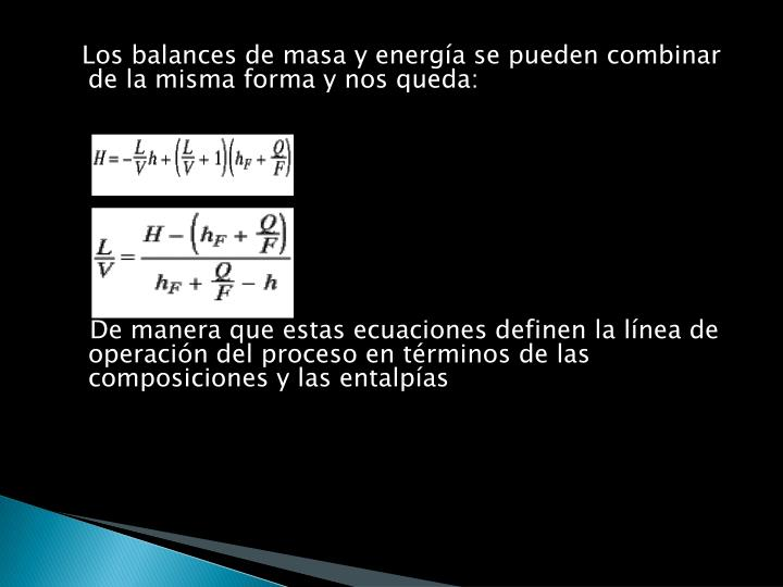 Los balances de masa y energía se pueden combinar de la misma forma y nos queda: