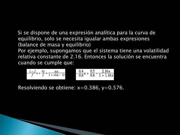 Si se dispone de una expresión analítica para la curva de equilibrio, solo se necesita igualar ambas expresiones (balance de masa y equilibrio)