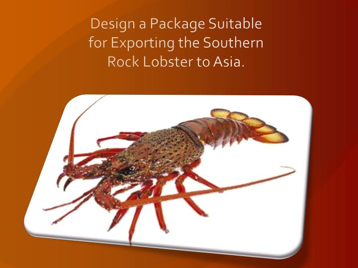 Design a package suitable for exporting the southern rock lobster to asia