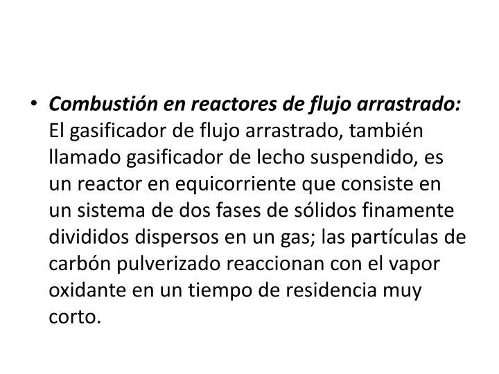 Combustión en reactores de flujo arrastrado: