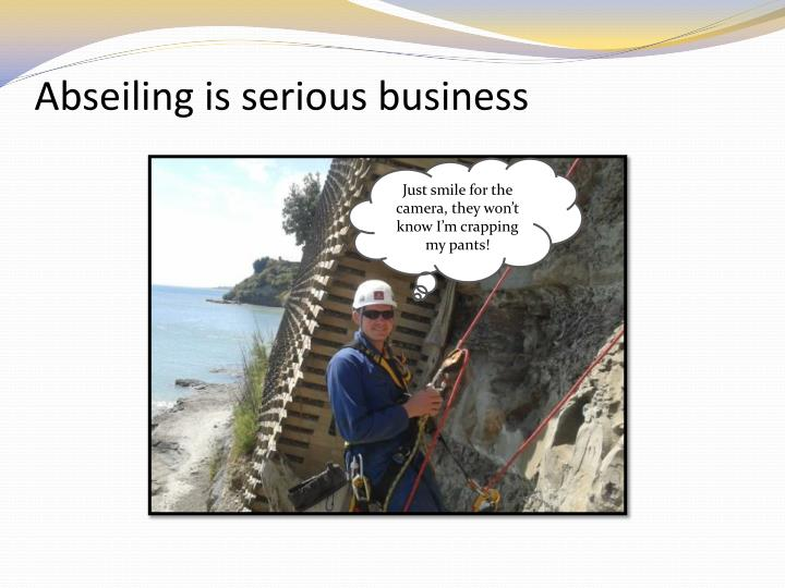 Abseiling is serious business