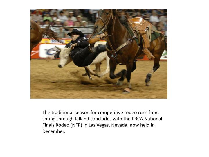 The traditional season for competitive rodeo runs from spring through