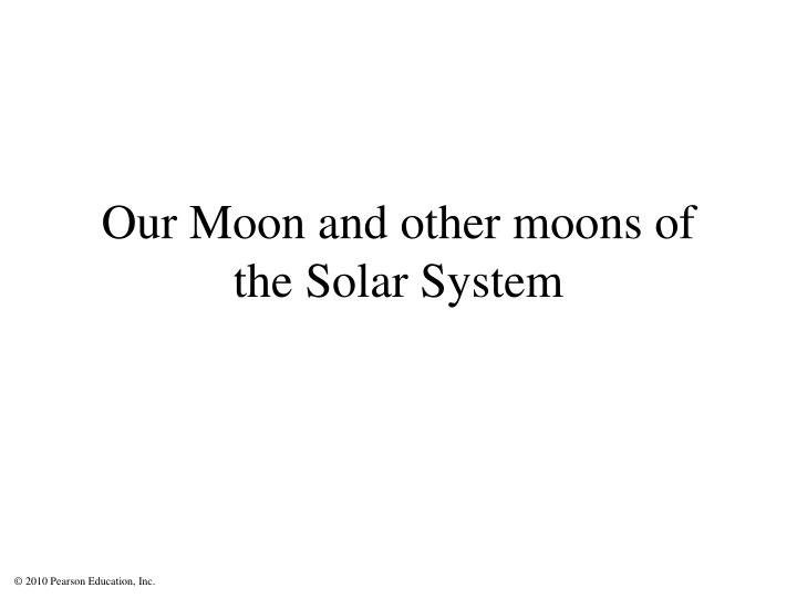 Our moon and other moons of the solar system