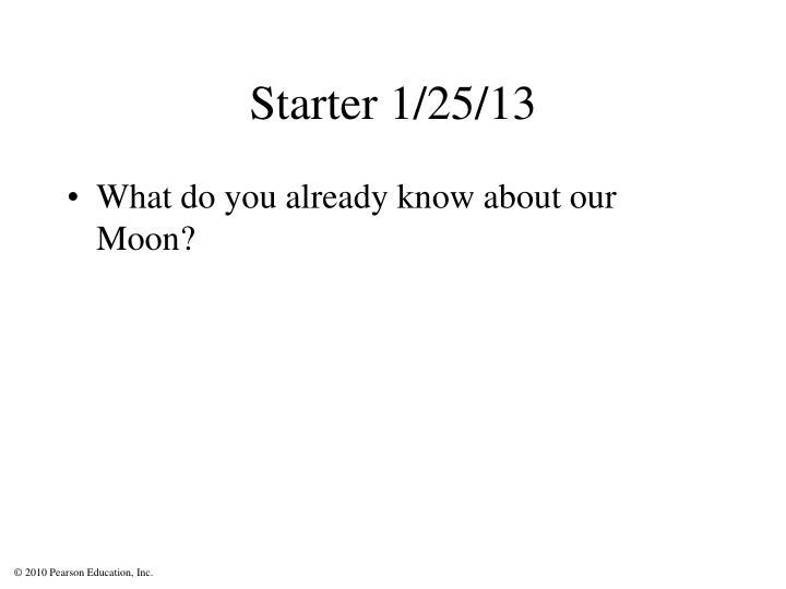 Starter 1/25/13