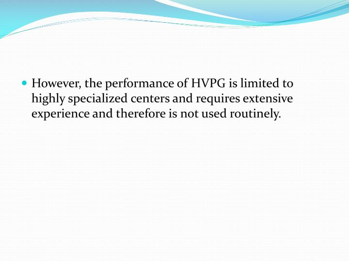 However, the performance of HVPG is limited to highly specialized centers and requires extensive experience and therefore is not used routinely.