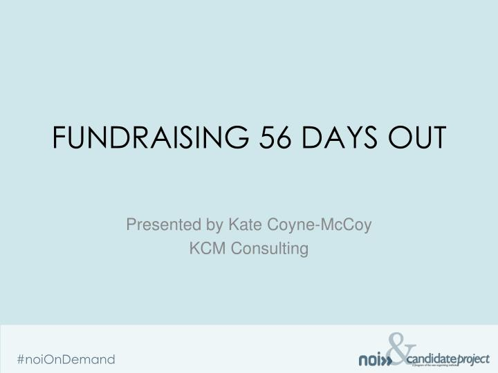Fundraising 56 days out