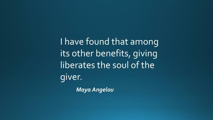 I have found that among its other benefits, giving liberates the soul of the giver.