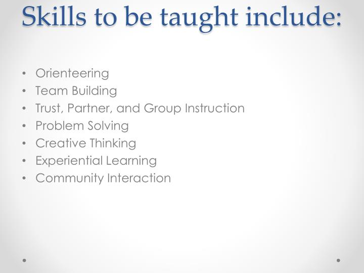 Skills to be taught include: