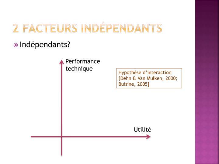 2 facteurs indépendants