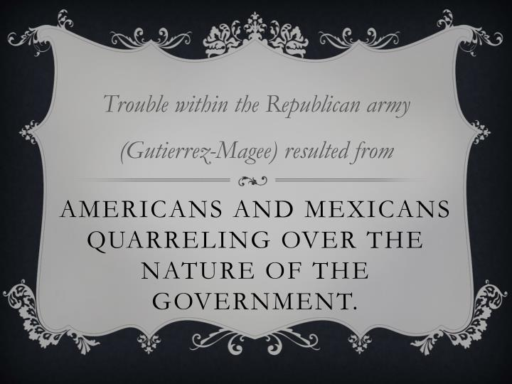 Trouble within the Republican army (Gutierrez-Magee) resulted from