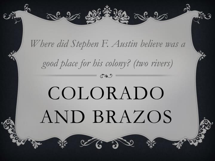 Where did Stephen F. Austin believe was a good place for his colony?