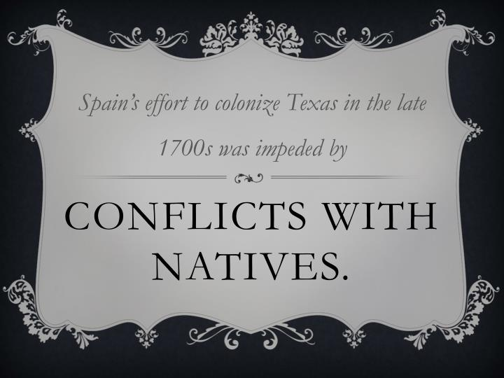 Spain's effort to colonize Texas in the late 1700s was impeded by