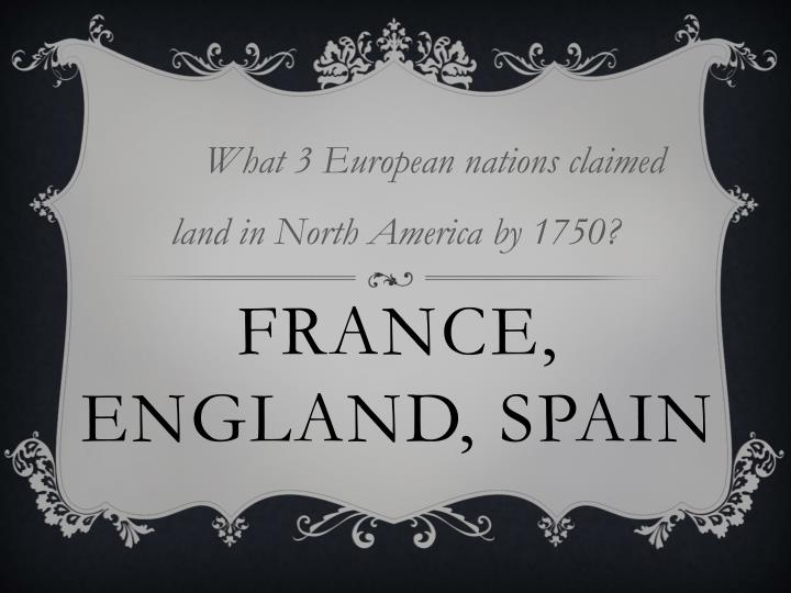 What 3 European nations claimed land in North America by 1750?