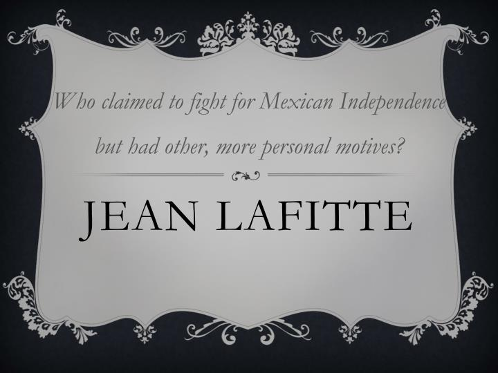 Who claimed to fight for Mexican Independence but had other, more personal motives?