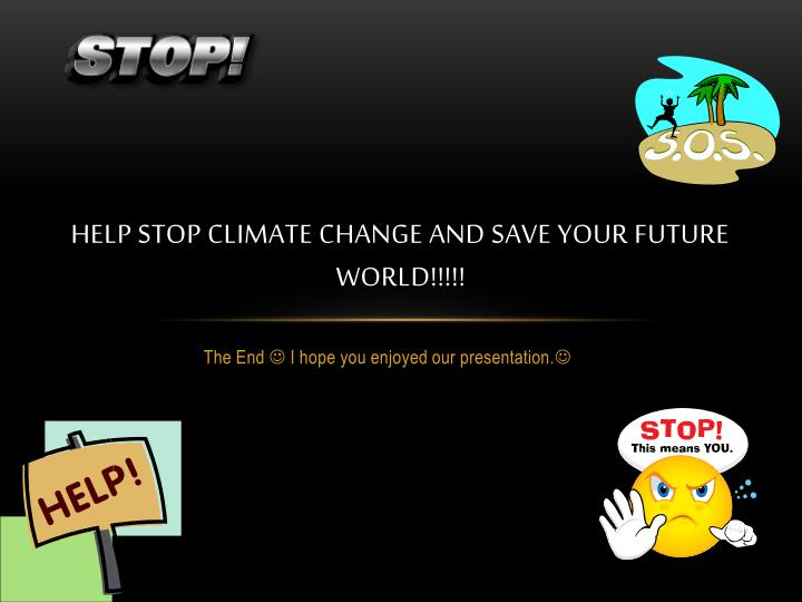Help stop climate change and save your future world!!!!!