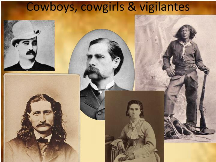 Cowboys, cowgirls & vigilantes