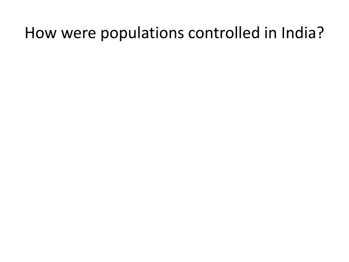 How were populations controlled in India?