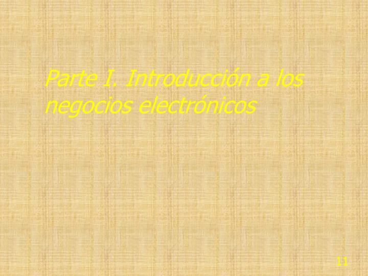 Parte I. Introducción a los negocios electrónicos